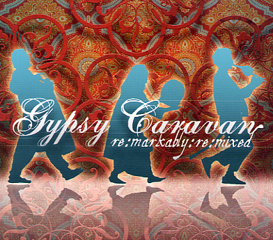 Gypsy Caravan - Remarably Remixed