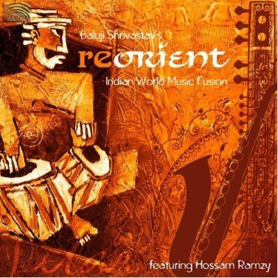 Baluji Shrivastav - ReOrient (Indian World Music Fusion)feat. Hossam Ramzy