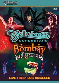 Bellydance Superstars present - Bombay Bellywood: Live from Los Angeles