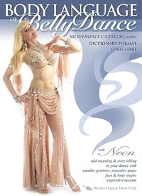 Neon - The Body Language of Bellydance: A Choreographer's Movement Catalog