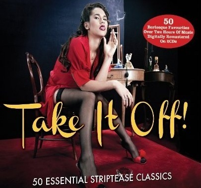 Take It Off ! (50 Burlesque Favorites)