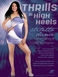 Lady Morrighan - Thrills in High Heels - Stiletto Dance Nightclub Style