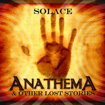 Solace - Anathema & Other Lost Stories
