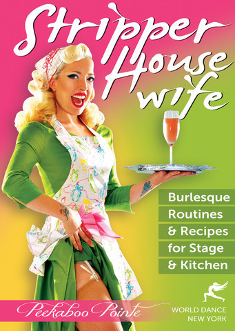 Peekaboo Pointe - Stripper Housewife ! Burlesque Routines & Recipes for Stage & Kitchen