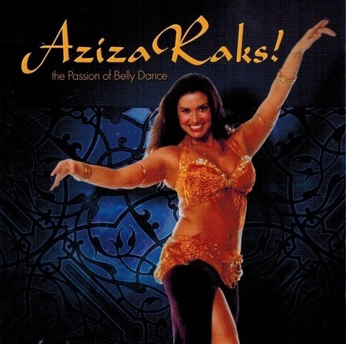 Aziza Raks ! (The Passion Of Belly Dance)