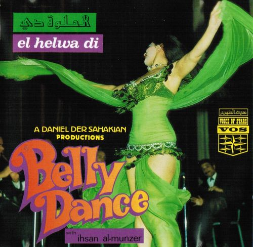 Daniel Der Sahakian presents El Helwa Di (Belly Dance With Ihsan Al-Munzer)