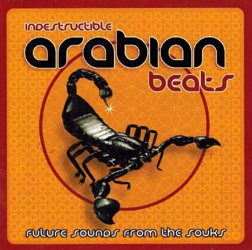 Indestructible Arabian Beats - Future Sounds From The Souks